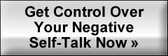 Get Control Over Your Negative Self-Talk Now